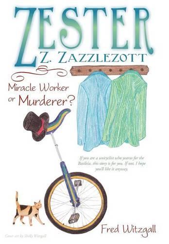 Zester Z. Zazzlezott: Miracle Worker or Murderer? (Hardback)