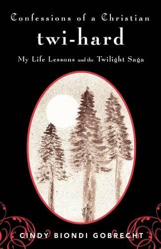 Confessions of a Christian Twi-hard: My Life Lessons and the Twilight Saga (Paperback)