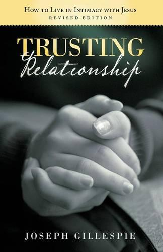 Trusting Relationship: How to Live in Intimacy with Jesus, Revised Edition (Paperback)