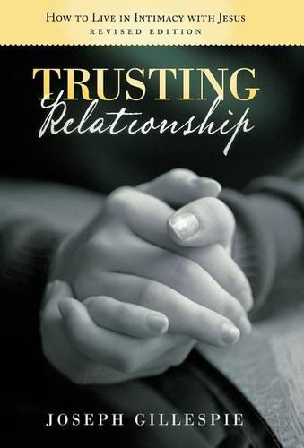 Trusting Relationship: How to Live in Intimacy with Jesus, Revised Edition (Hardback)