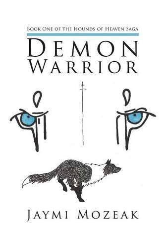 Demon Warrior: Book One of the Hounds of Heaven Saga (Paperback)