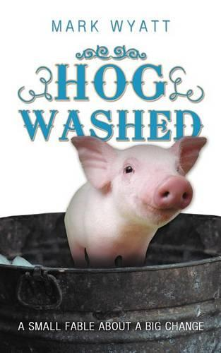 Hog Washed: A Small Fable About a Big Change (Paperback)