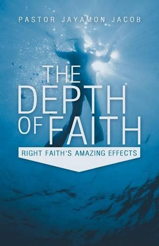 The Depth of Faith: Right Faith's Amazing Effects (Paperback)