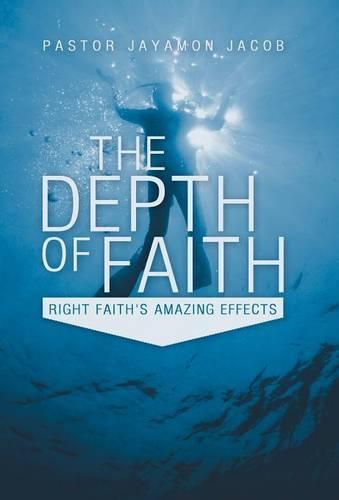 The Depth of Faith: Right Faith's Amazing Effects (Hardback)