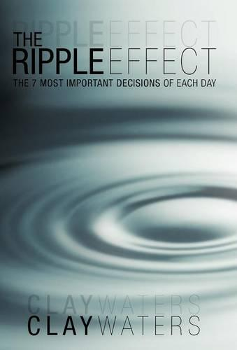 The Ripple Effect: The 7 Most Important Decisions of Each Day (Hardback)