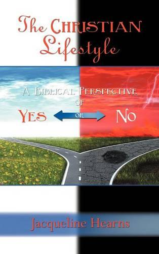The Christian Lifestyle: A Biblical Perspective of Yes or No (Hardback)