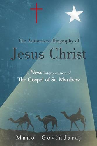 The Authorized Biography of Jesus Christ: A New Interpretation of the Gospel of St. Matthew (Paperback)