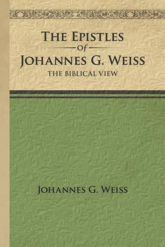 The Epistles of Johannes G. Weiss: The Biblical View (Paperback)