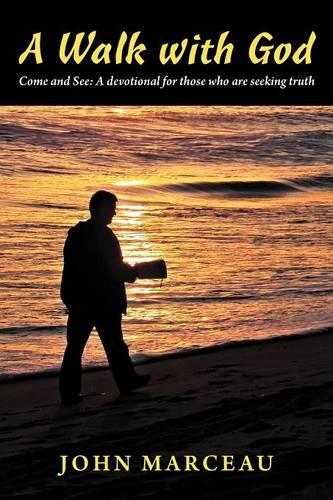 A Walk With God: Come and See A Devotional for Those Who are Seeking Truth (Paperback)
