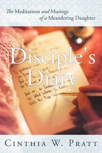 Disciple's Diary: The Meditations and Musings of a Meandering Daughter (Paperback)