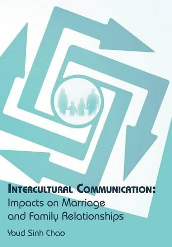Intercultural Communication: Impacts on Marriage and Family Relationships (Hardback)
