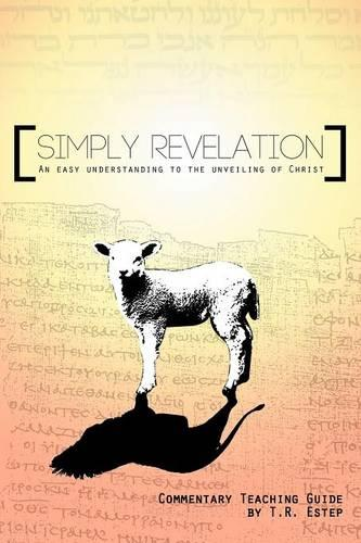Simply Revelation: An Easy Understanding to the Unveiling of Christ (Paperback)