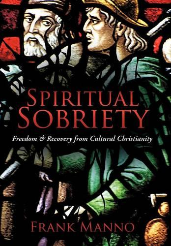 Spiritual Sobriety: Freedom & Recovery from Cultural Christianity (Hardback)