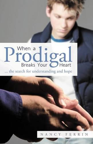 When A Prodigal Breaks Your Heart: .. the Search for Understanding and Hope (Paperback)