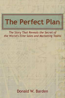 The Perfect Plan: The Story That Reveals the Secret of the World's Elite Sales and Marketing Teams (Paperback)