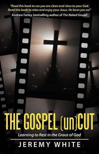 The Gospel Uncut: Learning to Rest in the Grace of God. (Paperback)