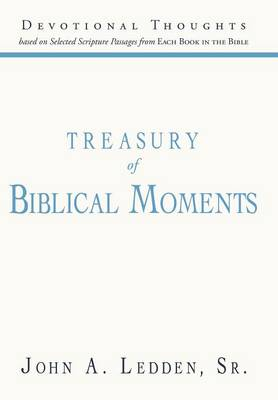 Treasury of Biblical Moments: Devotional Thoughts Based on Selected Scripture Passages from Each Book in the Bible (Hardback)