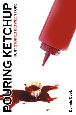 Pouring Ketchup: HURT Stories Between HOPE. (Paperback)