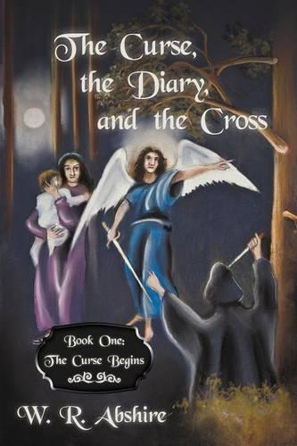 The Curse, the Diary and the Cross: Book One: The Curse Begins (Paperback)