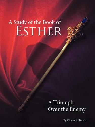 A Study of the Book of Esther: A Triumph Over the Enemy (Paperback)