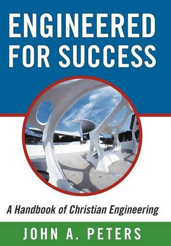 Engineered for Success: A Handbook of Christian Engineering: Engineered Truth That, When Applied to Your Spirit, Will Result in Spiritual Growth and Success (Hardback)
