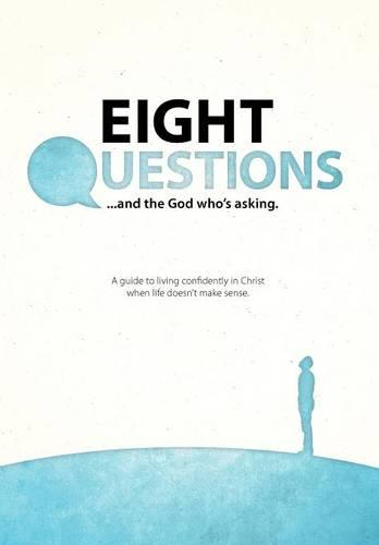 Eight Questions: And the God Who's Asking (Hardback)
