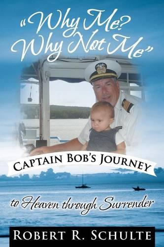 """""""Why Me? Why Not Me"""" Captain Bob's Journey to Heaven Through Surrender. (Paperback)"""