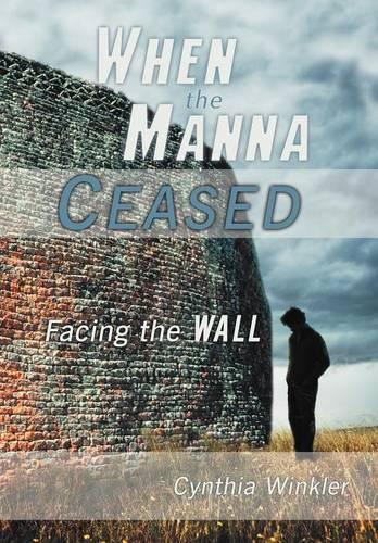 When The Manna Ceased: Facing the Wall (Hardback)