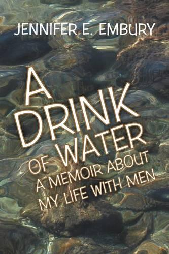 A Drink of Water: A Memoir About My Life with Men (Paperback)