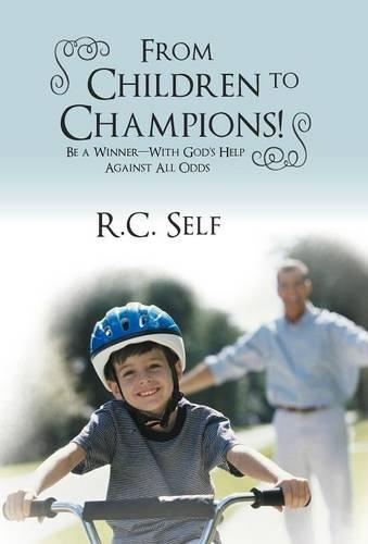 From Children to Champions!: Be a Winner - With God's Help Against All Odds (Hardback)