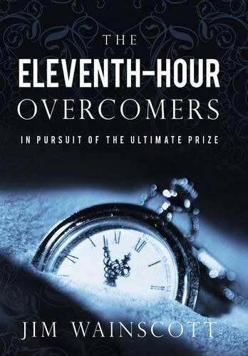 The Eleventh-Hour Overcomers: In Pursuit of the Ultimate Prize (Hardback)