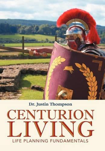 Centurion Living: Life Planning Fundamentals (Hardback)
