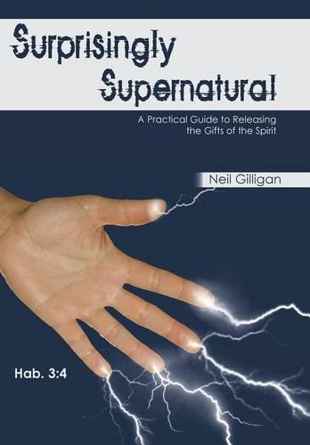 Surprisingly Supernatural: A Practical Guide to Releasing the Gifts of the Spirit (Hardback)