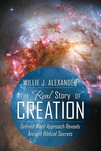The Real Story of Creation: Defined Word Approach Reveals Ancient Biblical Secrets (Paperback)