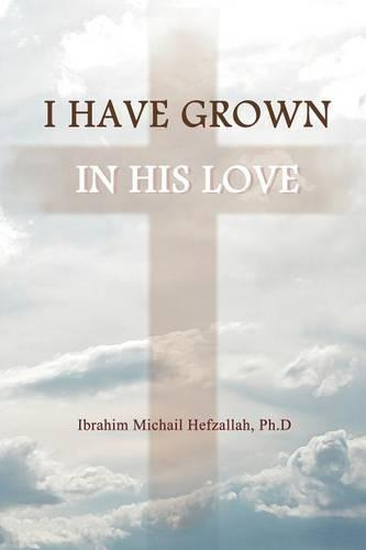 I Have Grown in His Love (Paperback)