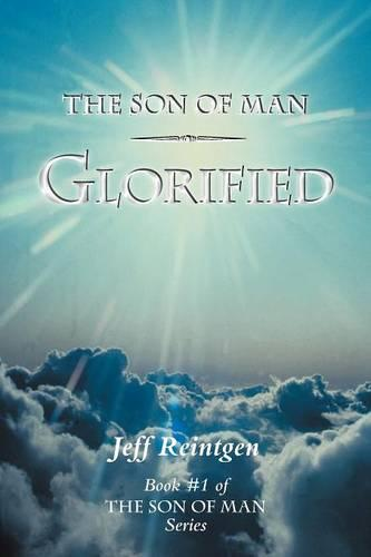 The Son of Man Glorified: Book #1 of the Son of Man Series (Paperback)