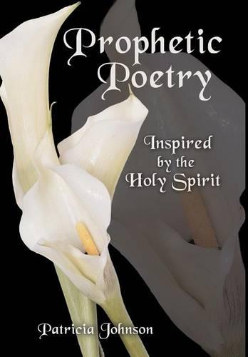 Prophetic Poetry: Inspired by the Holy Spirit (Hardback)