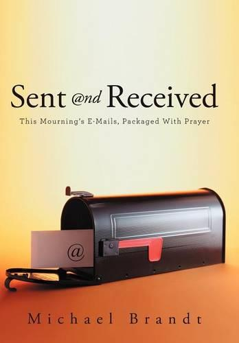 Sent and Received: This Mourning's E-Mails, Packaged With Prayer (Hardback)