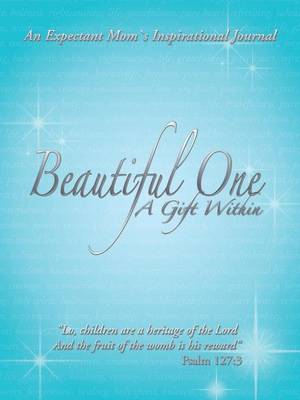 Beautiful One: A Gift Within: An Expectant Moms Inspirational Journal (Paperback)
