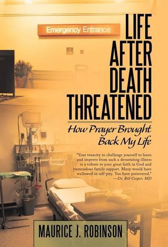 Life After Death Threatened: How Prayer Brought Back My Life (Hardback)