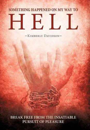Something Happened on My Way to Hell: Break Free from the Insatiable Pursuit of Pleasure (Hardback)