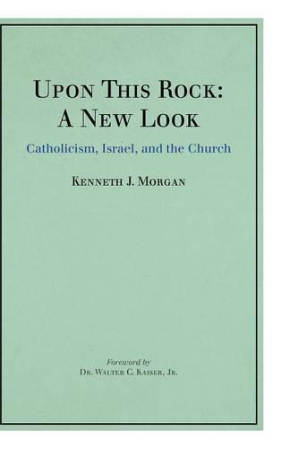 Upon This Rock: A New Look: Catholicism, Israel, and the Church (Hardback)