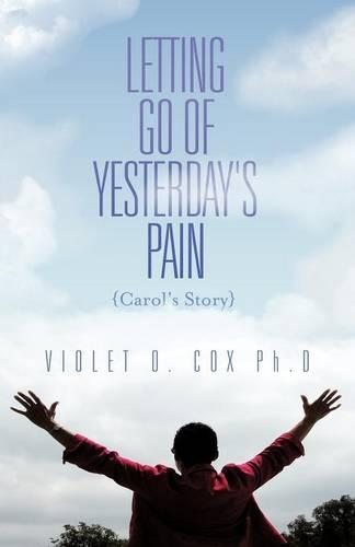 Letting Go of Yesterday's Pain: Carol's Story (Paperback)