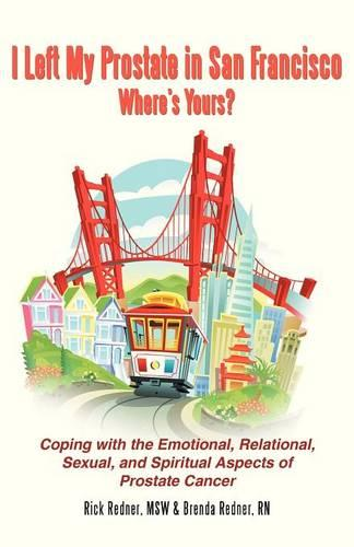 I Left My Prostate in San Francisco-Where's Yours?: Coping with the Emotional, Relational, Sexual, and Spiritual Aspects of Prostate Cancer (Paperback)