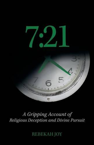7: 21: A Gripping Account of Religious Deception and Divine Pursuit (Paperback)