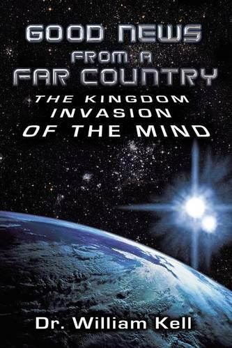 Good News From a Far Country: The Kingdom Invasion of the Mind (Paperback)