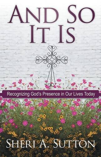 And So It Is: Recognizing God's Presence in Our Lives Today (Paperback)