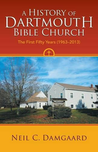 A History of Dartmouth Bible Church: The First Fifty Years (1963-2013) (Paperback)