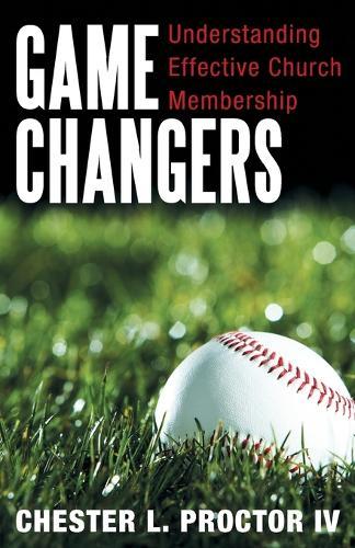Game Changers: Understanding Effective Church Membership (Paperback)