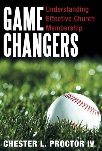 Game Changers: Understanding Effective Church Membership (Hardback)